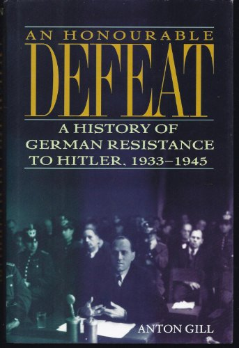 9780805035148: An Honourable Defeat: A History of German Resistance to Hitler, 1933-1945