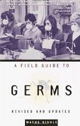 A Field Guide to Germs: Biddle, Wayne