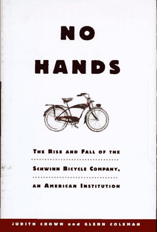 No Hands: The Rise and Fall of the Schwinn Bicycle Company, an American Institution