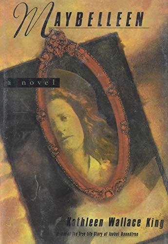 Maybelleen: A Novel: King, Kathleen Wallace