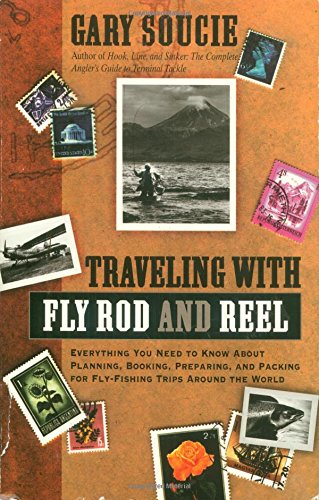 9780805036510: Traveling With Fly Rod and Reel: Everything You Need to Know About Planning, Booking, Preparing, and Packing for Fly-Fishing Trips Around the World