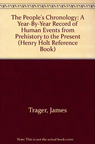 The People's Chronology: A Year-By-Year Record of Human Events from Prehistory to the Present (Henry Holt Reference Book) (9780805037319) by James Trager
