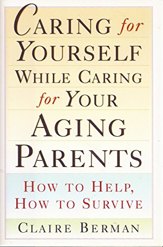 9780805037340: Caring for Yourself While Caring for Your Aging Parents: How to Help, How to Survive