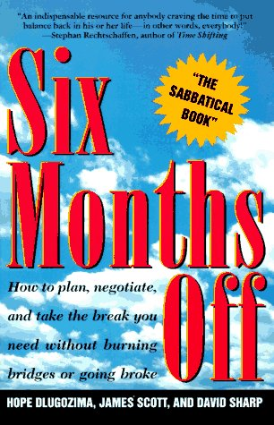 SIX MONTHS OFF: How To Plan, Negotiate, & Take The Break You Need Without Burning Bridges Or ...