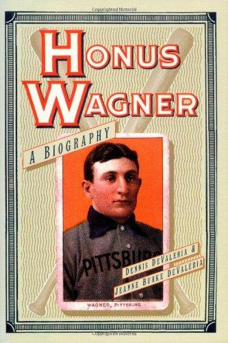 Honus Wagner: A Biography: Devaleria, Dennis; Devaleria, Jeanne Burke