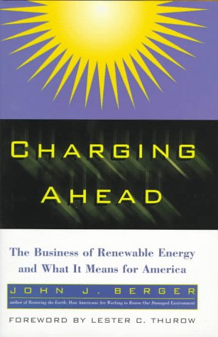 Charging Ahead: The Business of Renewable Energy and What It Means for America: Berger, John J.