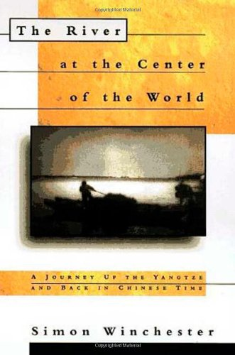 9780805038880: The River at the Center of the World: A Journey Up the Yangtze and Back in Chinese Time