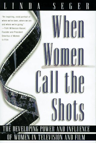 9780805038910: When Women Call the Shots: The Developing Power and Influence of Women in Television and Film