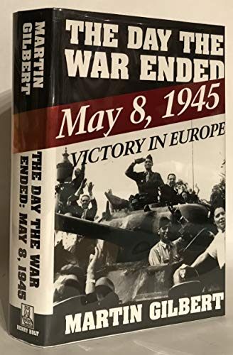 The Day the War Ended May 8,1945 Victory in Europe: Gilbert, Martin *Author SIGNED!*
