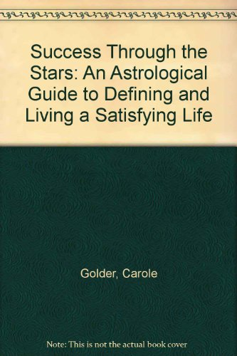 9780805039771: Success Through the Stars: An Astrological Guide to Defining and Living a Satisfying Life