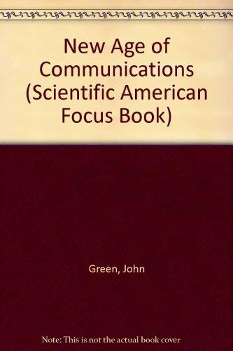 The New Age of Communications (Scientific American Focus Book) (9780805040265) by John Green