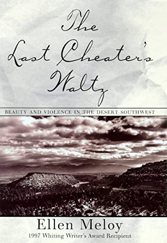 The Last Cheater's Waltz: Beauty and Violence in the Desert Southwest: Meloy, Ellen