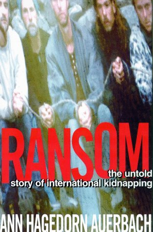 Ransom: The Untold Story of International Kidnapping: Hagedorn, Ann; Auerbach, Ann Hagedorn
