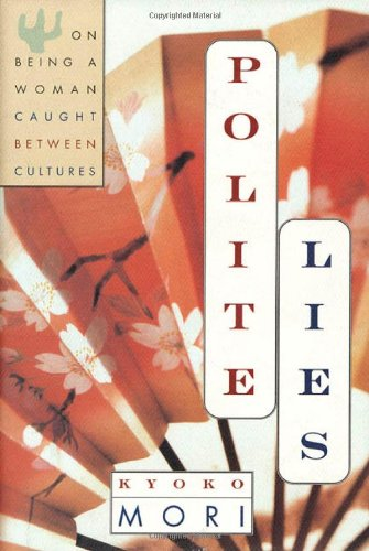 9780805040791: Polite Lies: On being a Woman Caught Between Cultures