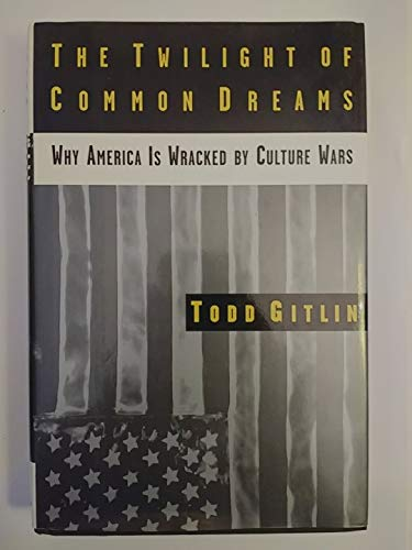9780805040906: The Twilight of Common Dreams: Why America Is Wracked by Culture Wars