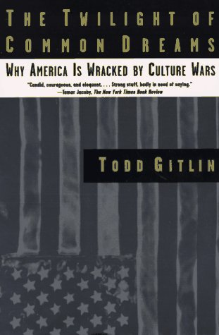 9780805040913: The Twilight of Common Dreams: Why America Is Wracked by Culture Wars