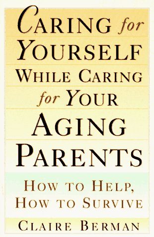 9780805041095: Caring for Yourself While Caring for Your Aging Parents: How to Help, How to Survive