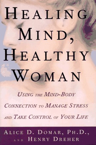Healing Mind, Healthy Woman: Using the Mind-Body Connection to Manage Stress and Take Control of ...