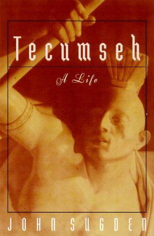 Tecumseh A Life: Sugden, John