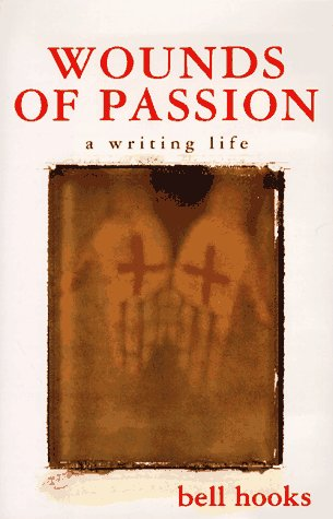 Wounds of Passion: A Writing Life: Hooks, Bell