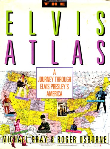 9780805041590: The Elvis Atlas: A Journey through Elvis Presley's America (A Henry Holt reference book)
