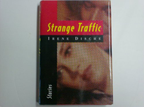 Strange Traffic: Stories: Dische, Irene