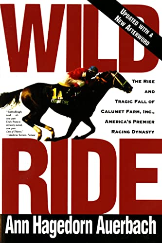 9780805042429: Wild Ride: The Rise and Fall of Calumet Farm Inc., America's Premier Racing Dynasty