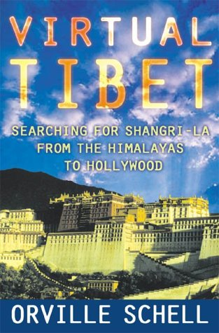 Virtual Tibet: Searching for Shangri-La from the Himalayas to Hollywood: Schell, Orville