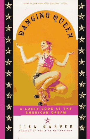 Dancing Queen : The Bawdy Adventures of Lisa Crystal Carver: Carver, Lisa