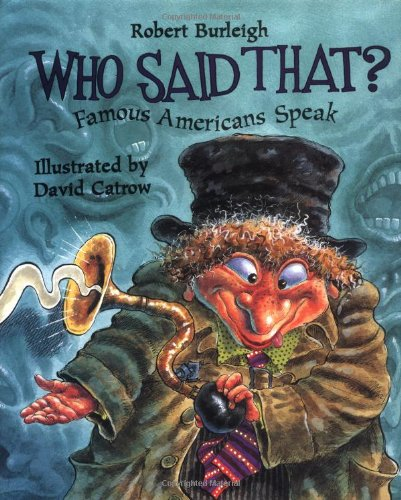 Who Said That?: Famous Americans Speak: Burleigh, Robert