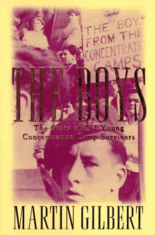 The Boys: The Untold Story of 732 Young Concentration Camp Survivors: Gilbert, Martin