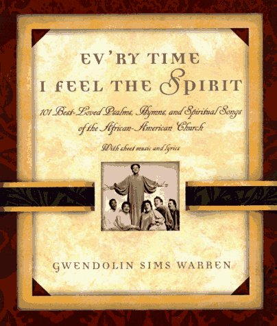 9780805044102: Ev'ry Time I Feel the Spirit: 101 Best-Loved Psalms, Gospel Hymns, and Spiritual Songs of the African-American Church