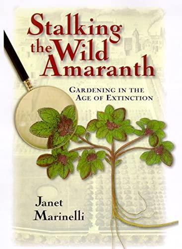 9780805044157: Stalking the Wild Amaranth: Gardening in an Age of Extinction