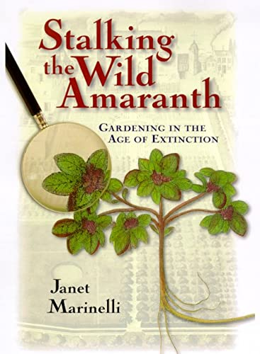 Stalking the Wild Amaranth: Gardening in the Age of Extinction