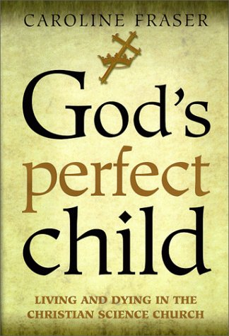 God's Perfect Child: Living and Dying in the Christian Science Church: Caroline Fraser