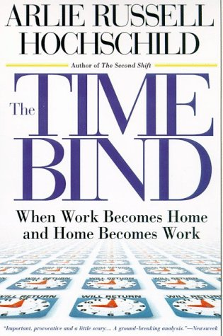 9780805044713: The Time Bind: When Work Becomes Home and Home Becomes Work