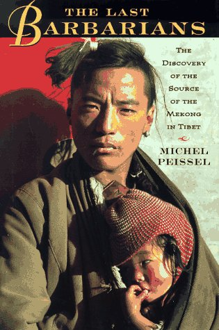 The Last Barbarians: The Discovery of the Source of the Mekong in Tibet.: Peissel, Michel.