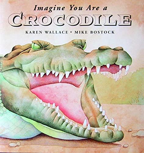 Imagine You Are a Crocodile.: WALLACE, Karen.