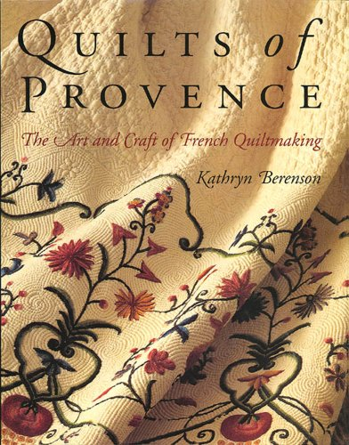 Quilts of Provence: The Art and Craft of French Quiltmaking: Berenson, Kathryn