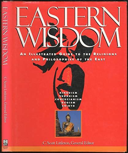 Eastern Wisdom: An Illustrated Guide to the: C. Scott Littleton