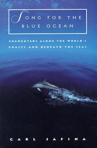 9780805046717: Song for the Blue Ocean: Encounters along the World's Coasts and beneath the Seas