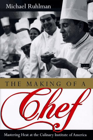 The Making of a Chef: Mastering Heat at the Culinary Institute of America (0805046747) by Michael Ruhlman