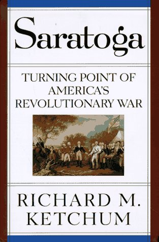 Saratoga : Turning Point Of America's Revolutionary War: Ketchum , Richard M.