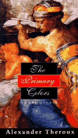 The Primary Colors: Three Essays: Theroux, Alexander