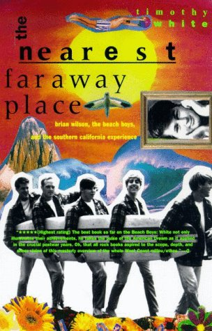 9780805047028: The Nearest Far Away Place: Brian Wilson, the Beach Boys, and the Southern California Experience