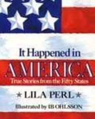 It Happened in America: True Stories from the Fifty States: Lila Perl