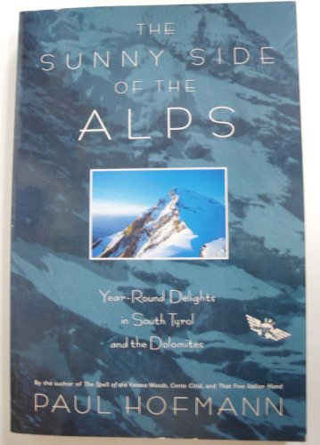 9780805047103: The Sunny Side of the Alps: Year-Round Delights in South Tyrol and the Dolomites