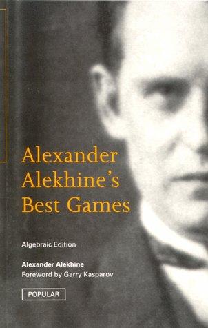 Alexander Alekhine's Best Games Algebraic Edition: Alekhine, Alexander