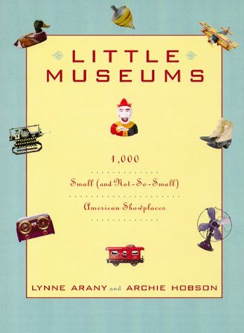 Little Museums: Over 1,000 Small (And Not-So-Small) American Showplaces