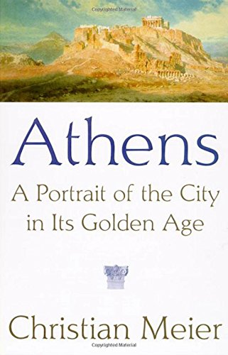 Athens: A Portrait of the City in Its Golden Age: Christian Meier; Translator-Robert Kimber